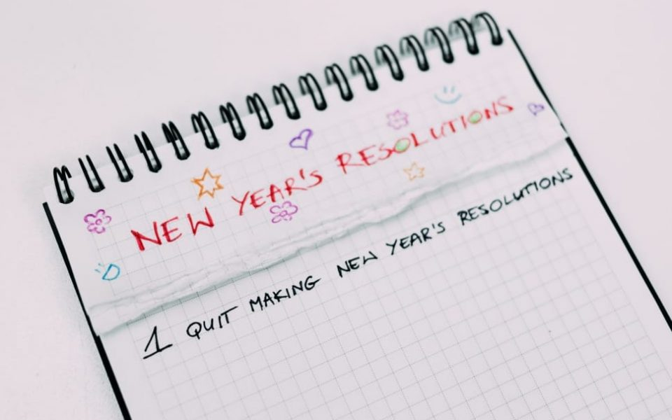 Don't have New Years Resolutions You Won't Keep