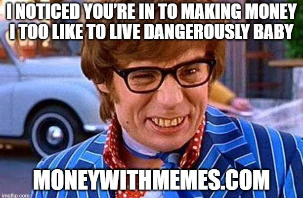 Make Money with Memes Austin Powers